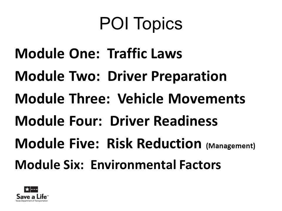 POI Topics Module One: Traffic Laws Module Two: Driver Preparation
