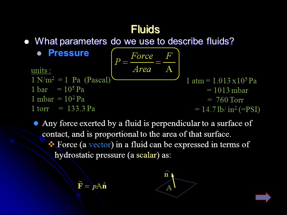 Fluids What parameters do we use to describe fluids Pressure