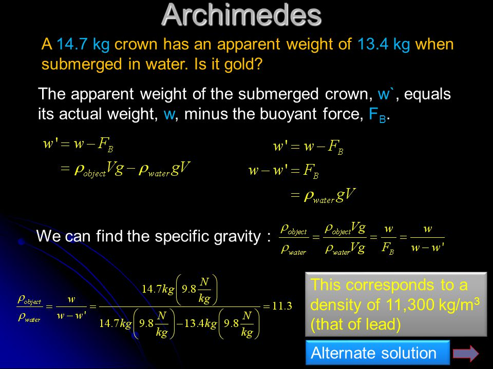 Archimedes A 14.7 kg crown has an apparent weight of 13.4 kg when submerged in water. Is it gold