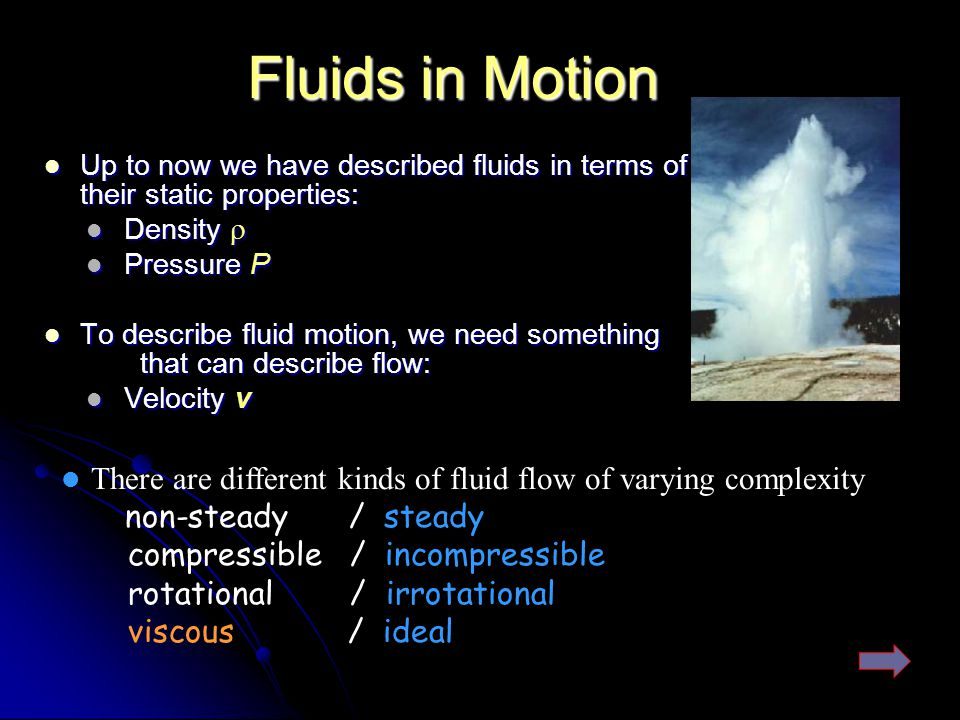 Fluids in Motion Up to now we have described fluids in terms of their static properties: Density r.