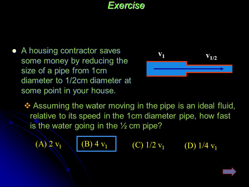 Exercise A housing contractor saves some money by reducing the size of a pipe from 1cm diameter to 1/2cm diameter at some point in your house.