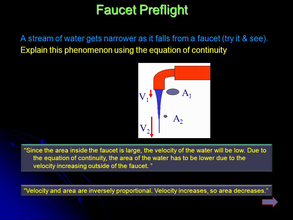 Faucet Preflight A stream of water gets narrower as it falls from a faucet (try it & see). Explain this phenomenon using the equation of continuity