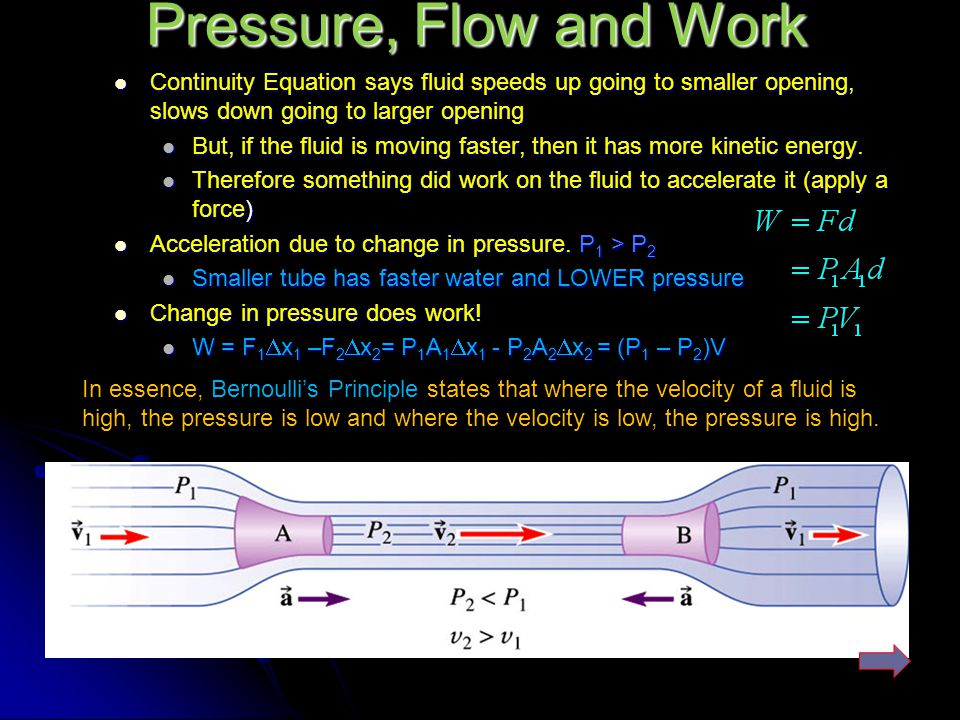 Pressure, Flow and Work Continuity Equation says fluid speeds up going to smaller opening, slows down going to larger opening.