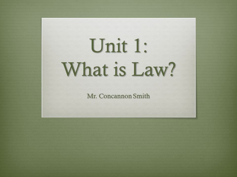 Unit 1: What is Law Mr. Concannon Smith