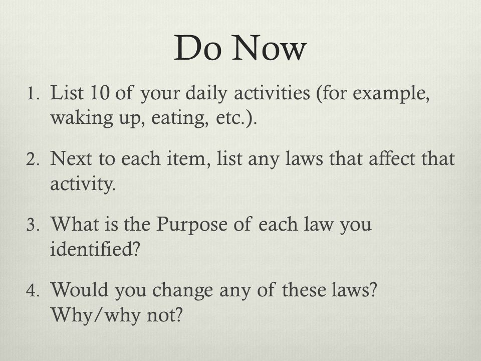 Do Now List 10 of your daily activities (for example, waking up, eating, etc.). Next to each item, list any laws that affect that activity.