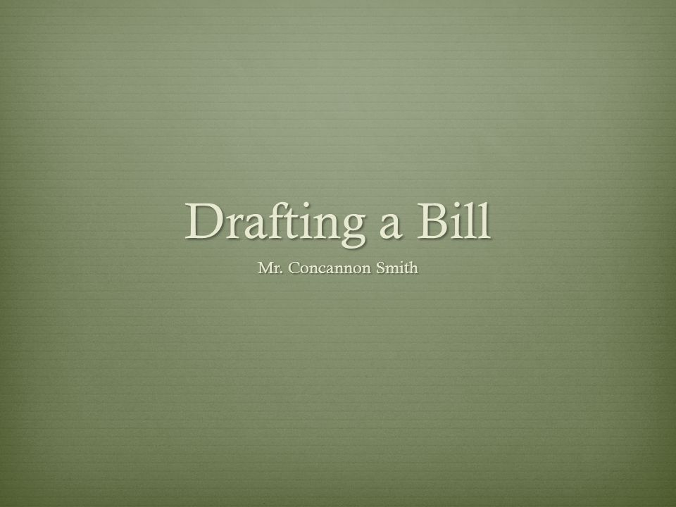 Drafting a Bill Mr. Concannon Smith