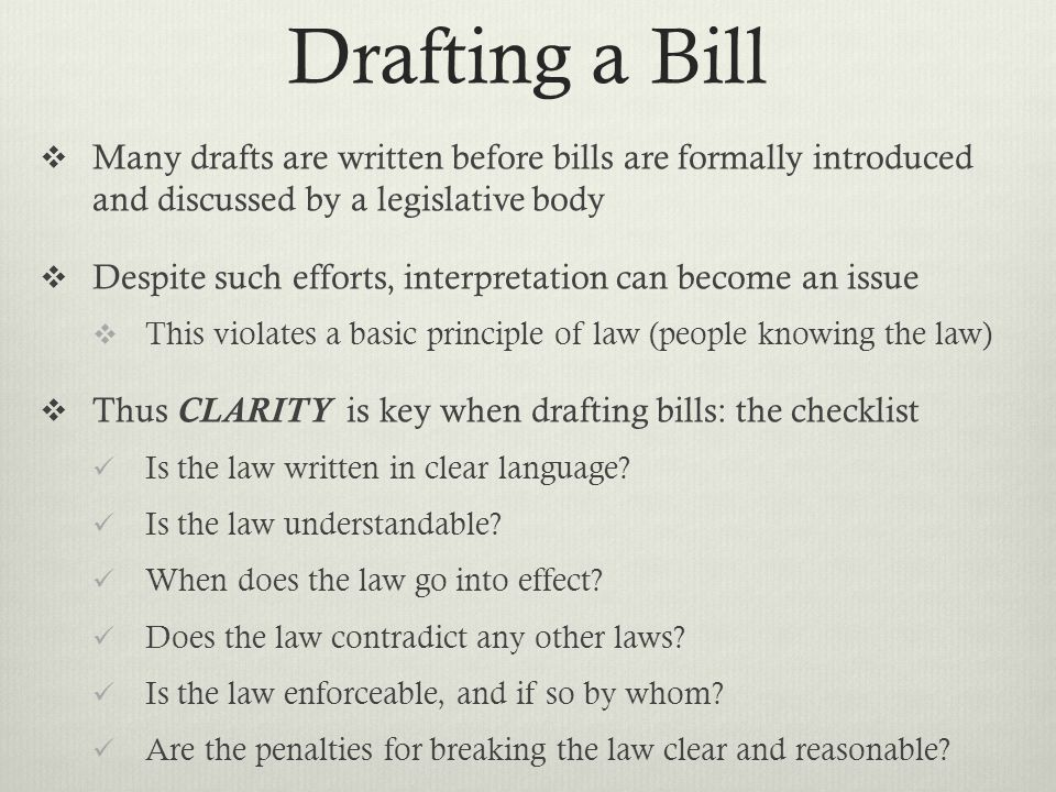 Drafting a Bill Many drafts are written before bills are formally introduced and discussed by a legislative body.