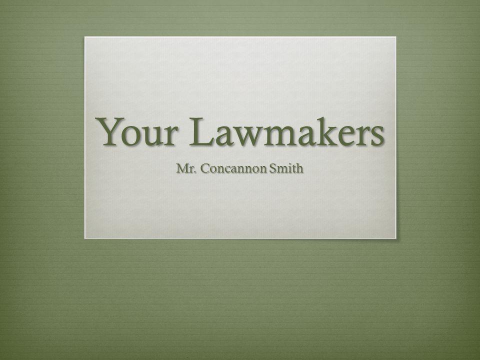 Your Lawmakers Mr. Concannon Smith