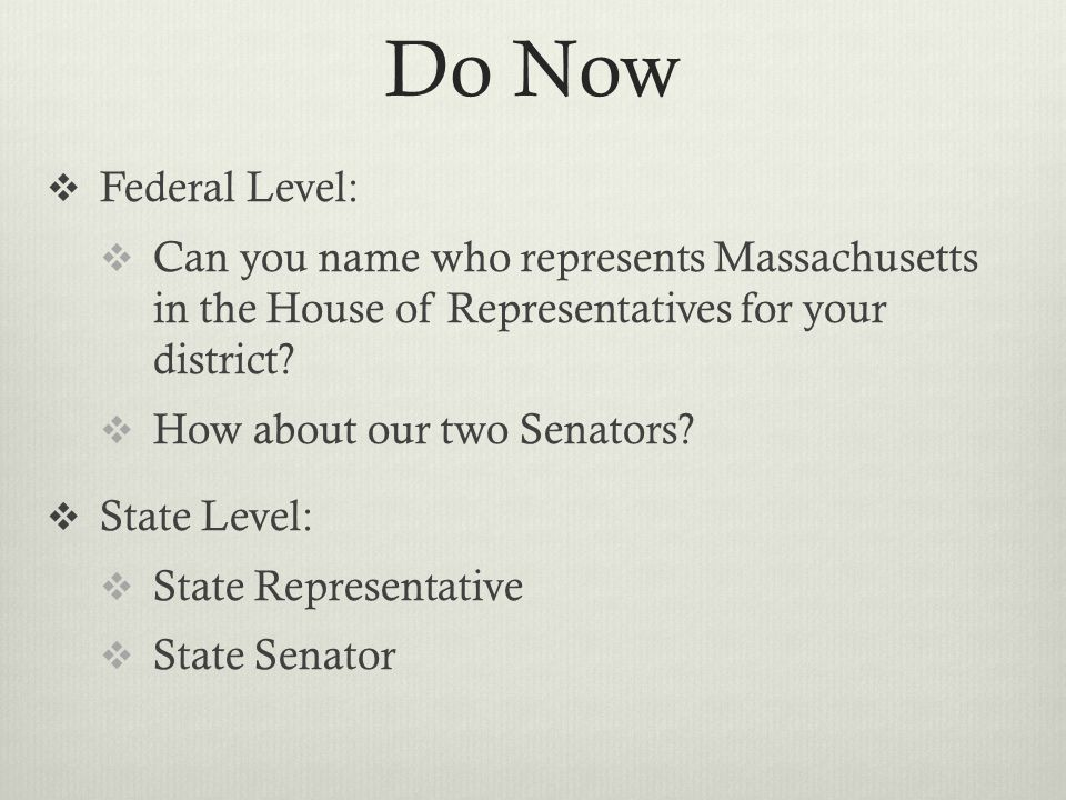 Do Now Federal Level: Can you name who represents Massachusetts in the House of Representatives for your district