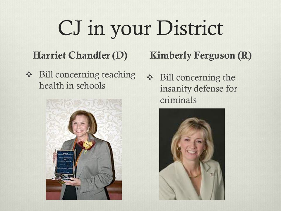 CJ in your District Harriet Chandler (D) Kimberly Ferguson (R)