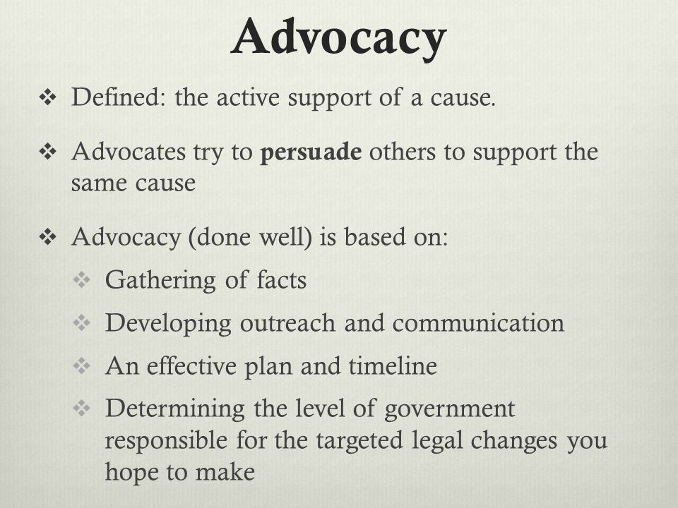 Advocacy Defined: the active support of a cause.