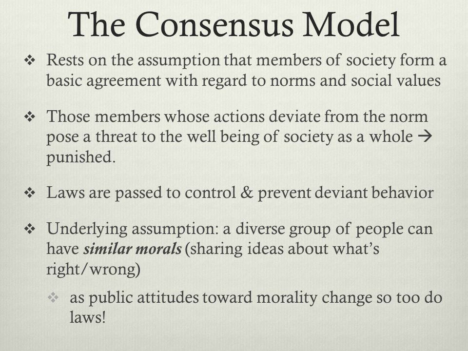The Consensus Model Rests on the assumption that members of society form a basic agreement with regard to norms and social values.
