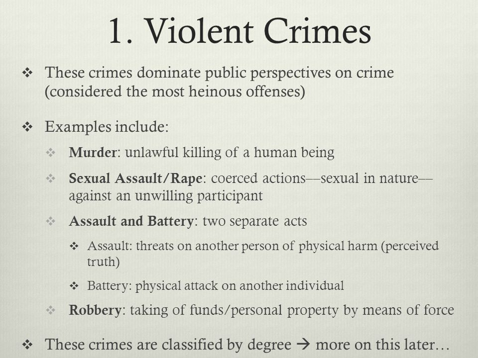 1. Violent Crimes These crimes dominate public perspectives on crime (considered the most heinous offenses)
