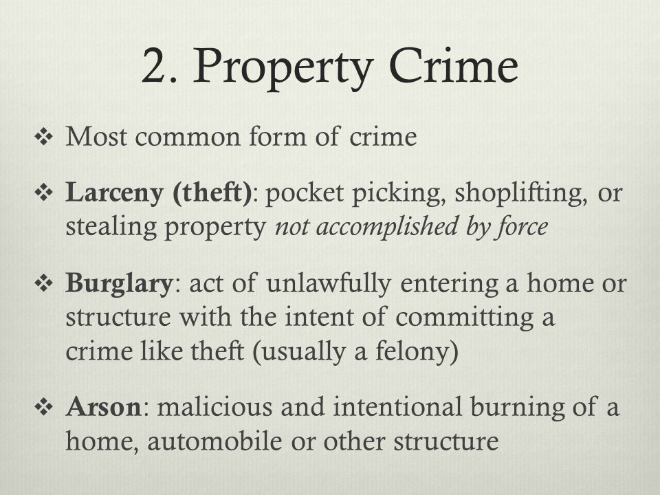 2. Property Crime Most common form of crime