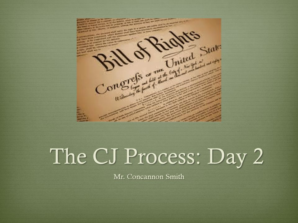 The CJ Process: Day 2 Mr. Concannon Smith