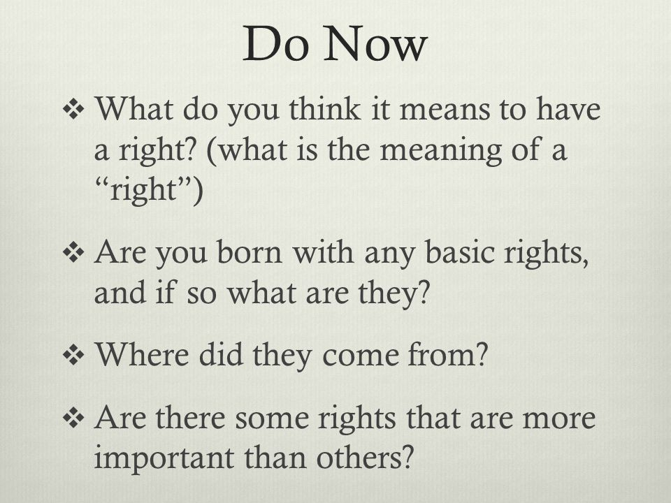 Do Now What do you think it means to have a right (what is the meaning of a right )