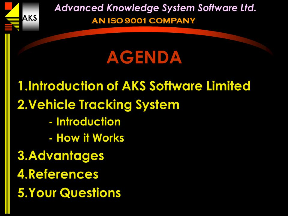 AGENDA Introduction of AKS Software Limited Vehicle Tracking System