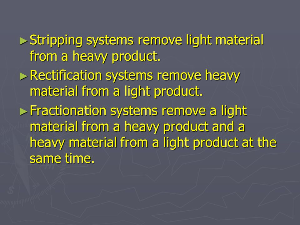 Stripping systems remove light material from a heavy product.