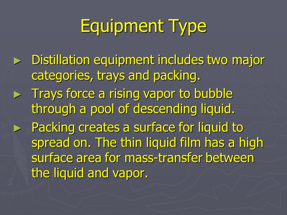 Equipment Type Distillation equipment includes two major categories, trays and packing.