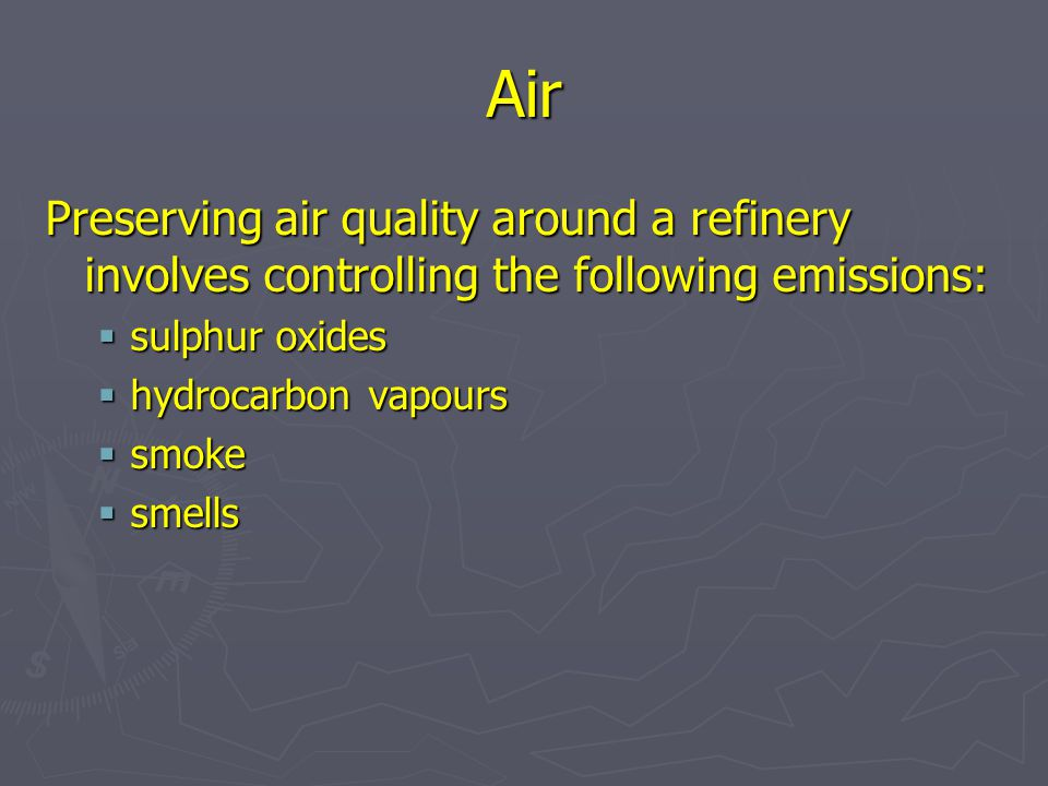 Air Preserving air quality around a refinery involves controlling the following emissions: sulphur oxides.