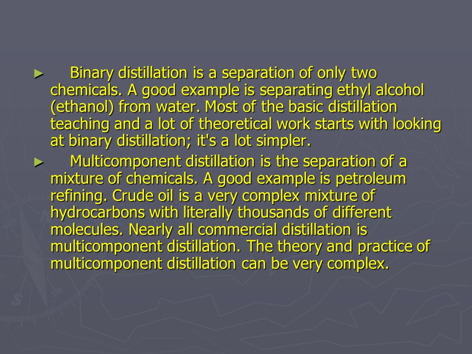 Binary distillation is a separation of only two chemicals