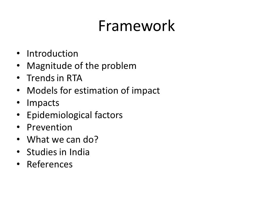 Framework Introduction Magnitude of the problem Trends in RTA