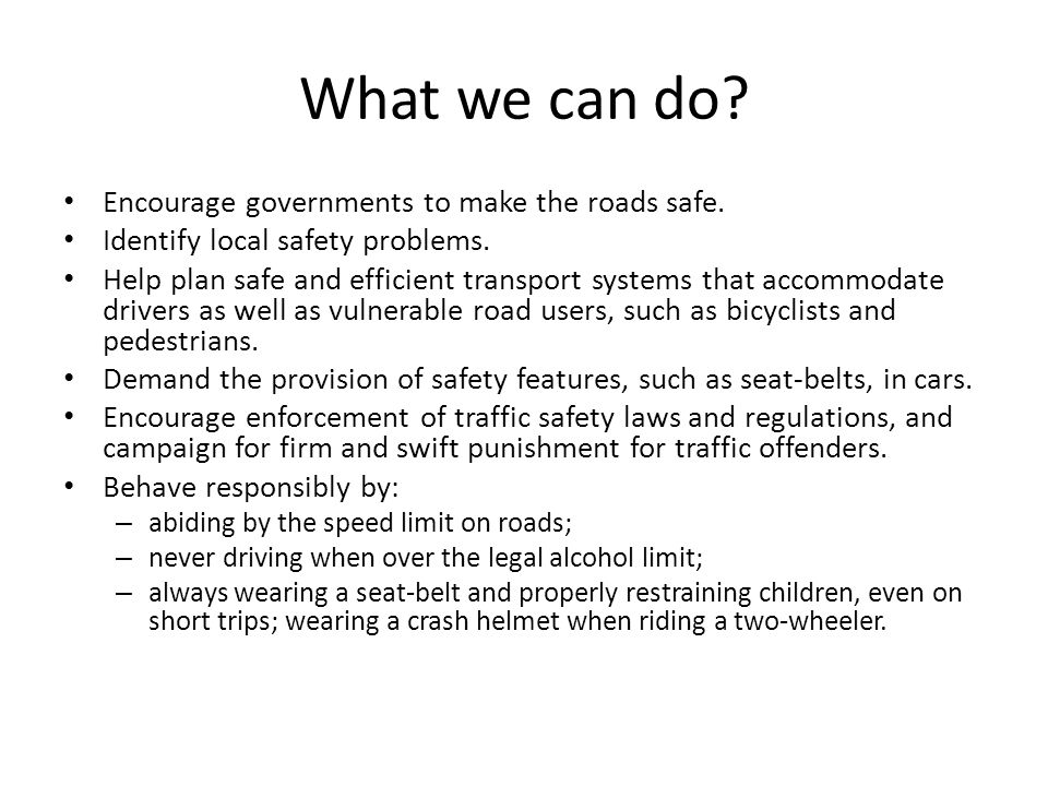What we can do Encourage governments to make the roads safe.