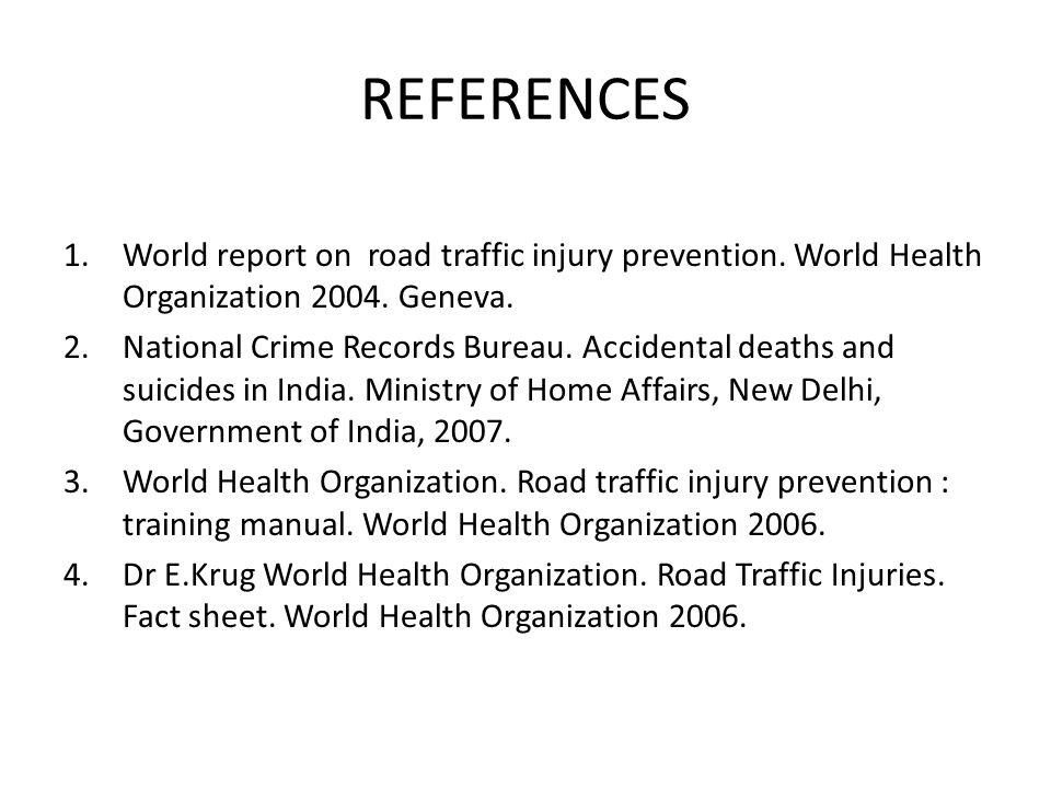 REFERENCES World report on road traffic injury prevention. World Health Organization 2004. Geneva.