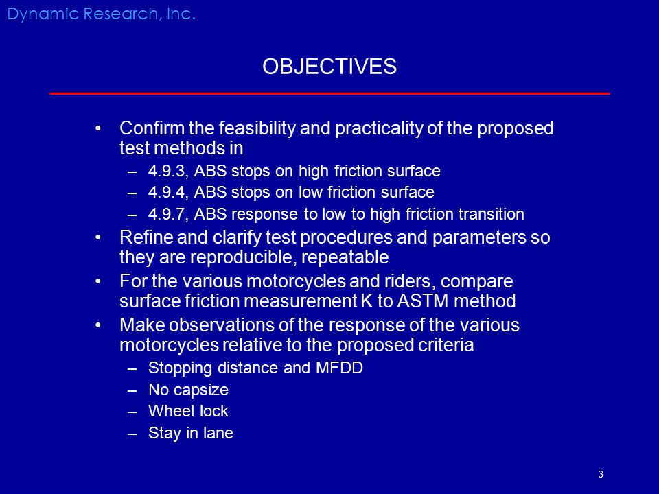 Dynamic Research, Inc. OBJECTIVES. Confirm the feasibility and practicality of the proposed test methods in.