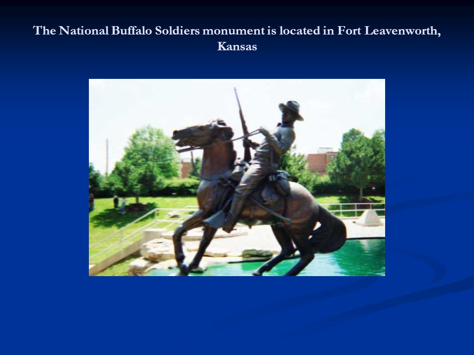The National Buffalo Soldiers monument is located in Fort Leavenworth, Kansas
