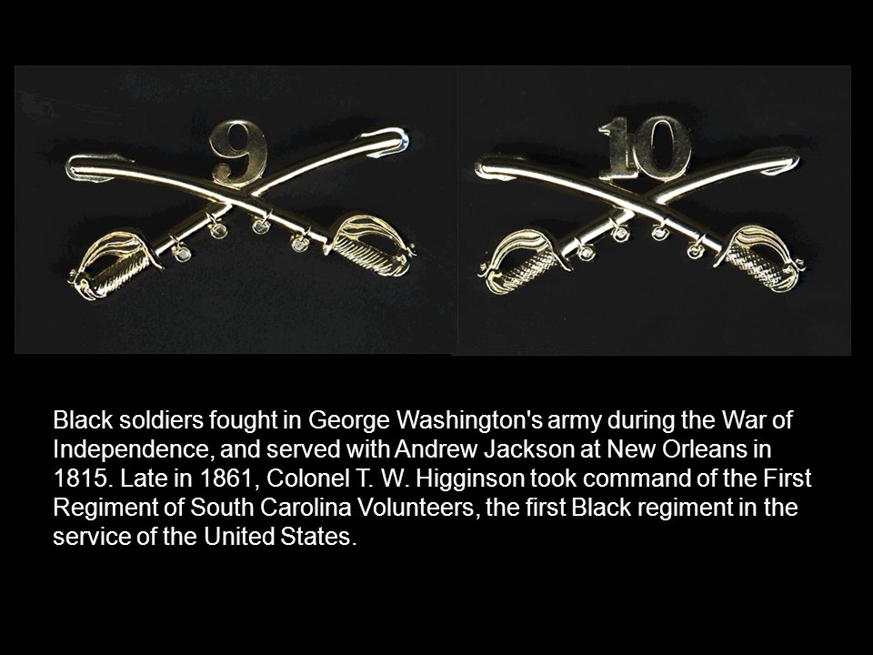 Black soldiers fought in George Washington s army during the War of Independence, and served with Andrew Jackson at New Orleans in 1815.