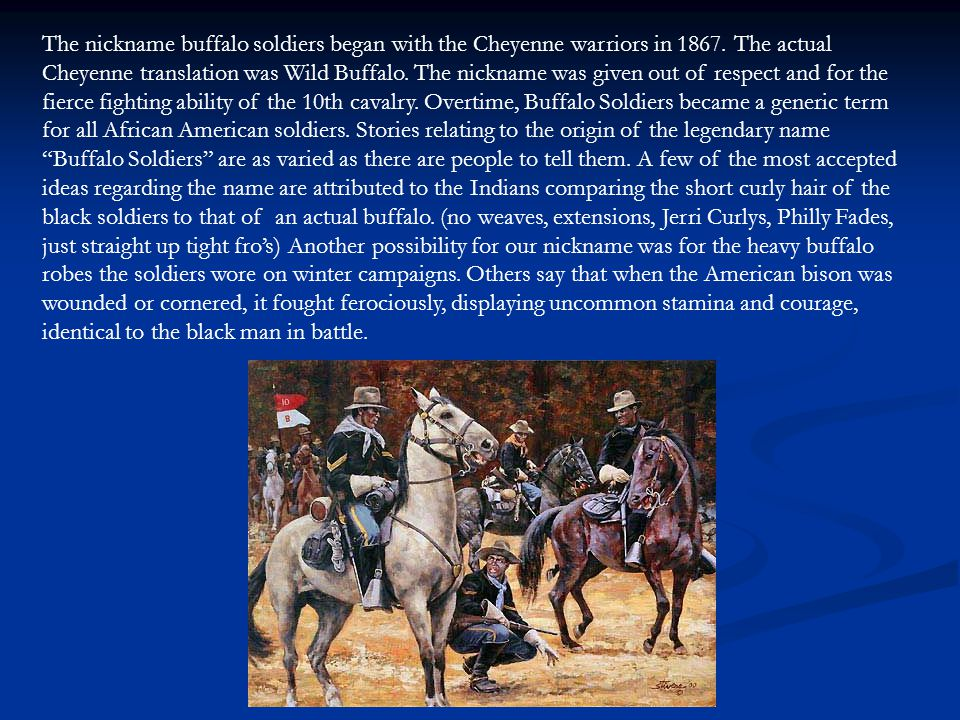 The nickname buffalo soldiers began with the Cheyenne warriors in 1867