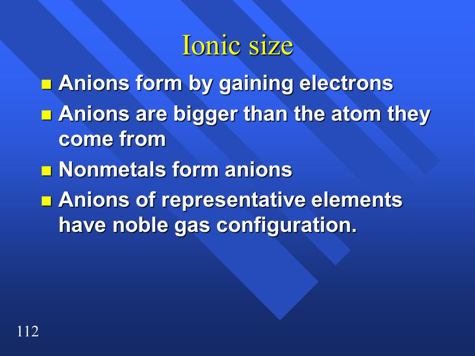 Ionic size Anions form by gaining electrons