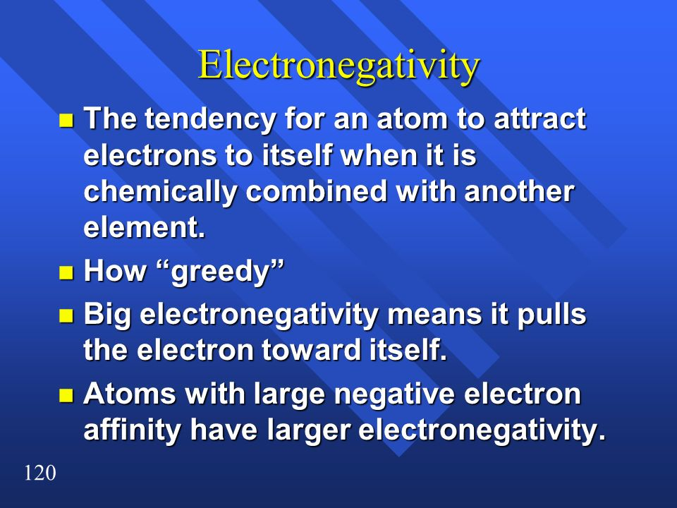 Electronegativity The tendency for an atom to attract electrons to itself when it is chemically combined with another element.