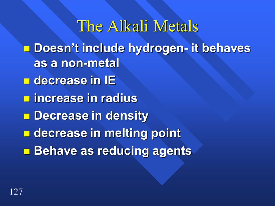 The Alkali Metals Doesn't include hydrogen- it behaves as a non-metal