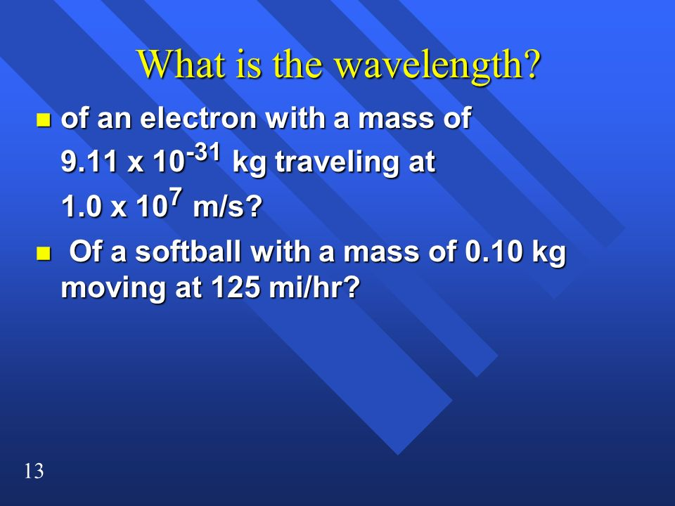 What is the wavelength of an electron with a mass of 9.11 x 10-31 kg traveling at 1.0 x 107 m/s