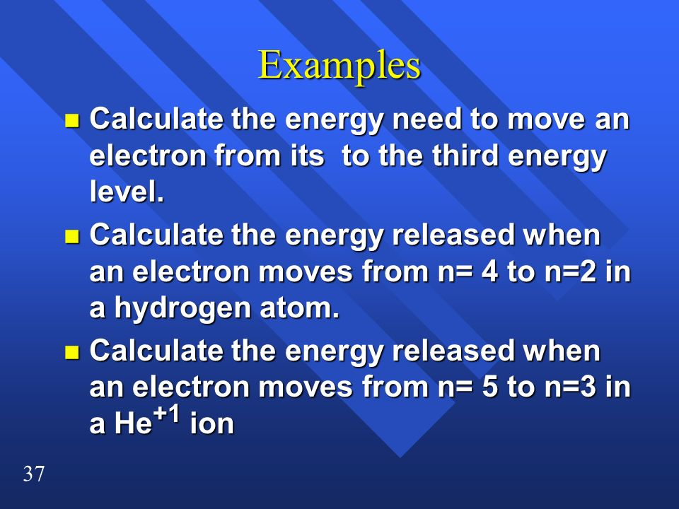 Examples Calculate the energy need to move an electron from its to the third energy level.