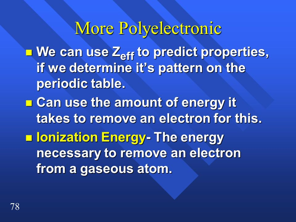 More Polyelectronic We can use Zeff to predict properties, if we determine it's pattern on the periodic table.