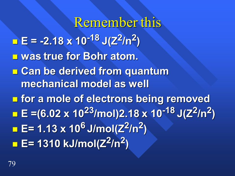 Remember this E = -2.18 x 10-18 J(Z2/n2) was true for Bohr atom.