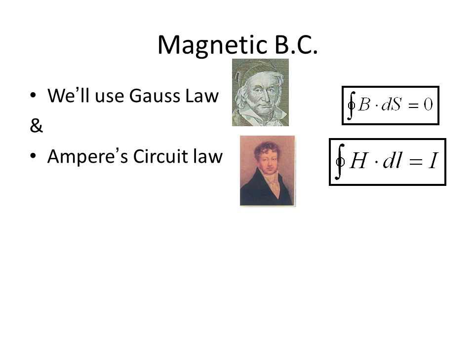 Magnetic B.C. We'll use Gauss Law & Ampere's Circuit law
