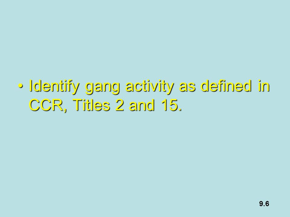 Identify gang activity as defined in CCR, Titles 2 and 15.