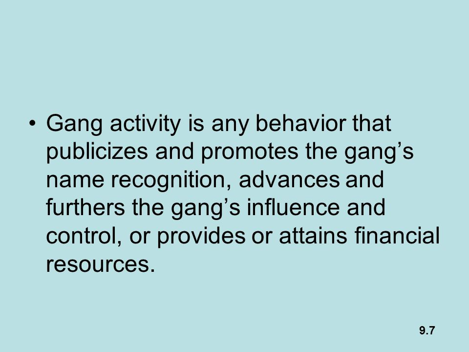 Gang activity is any behavior that publicizes and promotes the gang's name recognition, advances and furthers the gang's influence and control, or provides or attains financial resources.