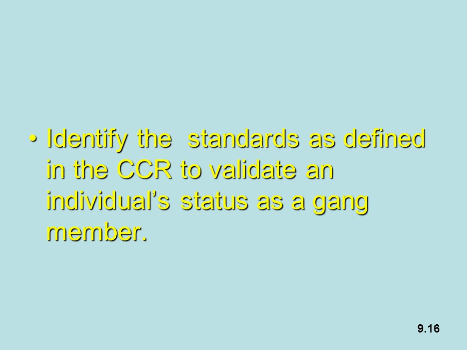 Identify the standards as defined in the CCR to validate an individual's status as a gang member.