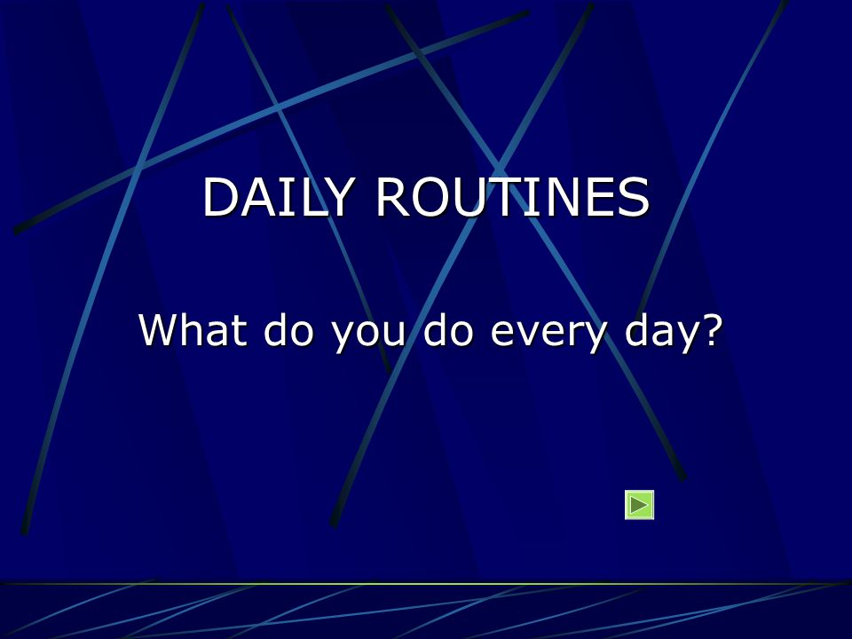 DAILY ROUTINES What do you do every day 1