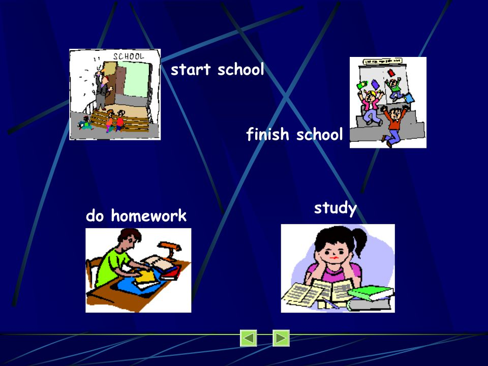 start school finish school study do homework
