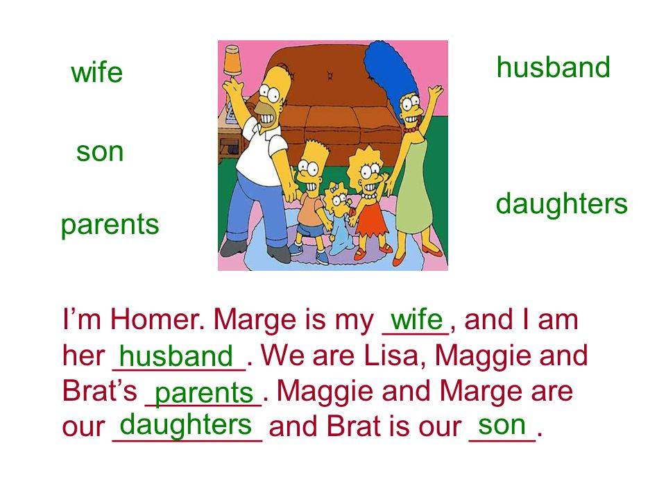 husband wife. son. daughters. parents. I'm Homer. Marge is my ____, and I am. her ________. We are Lisa, Maggie and.