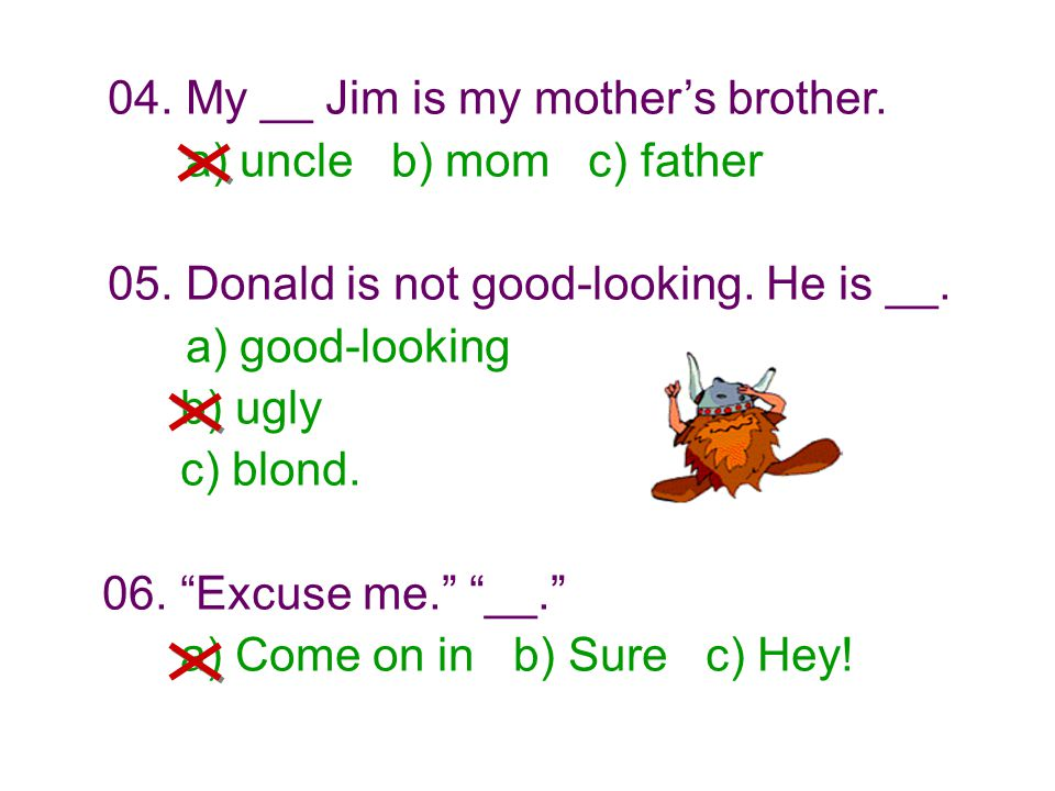 04. My __ Jim is my mother's brother.