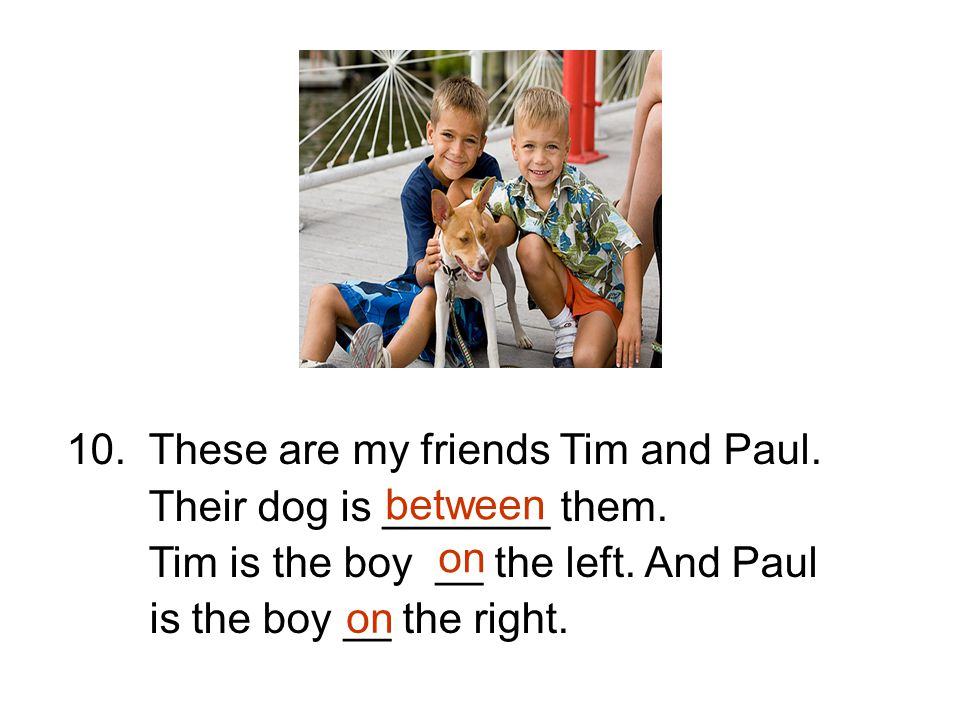 10. These are my friends Tim and Paul.