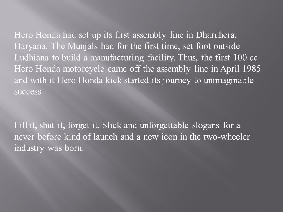 Hero Honda had set up its first assembly line in Dharuhera, Haryana