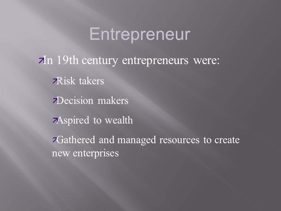 Entrepreneur In 19th century entrepreneurs were: Risk takers